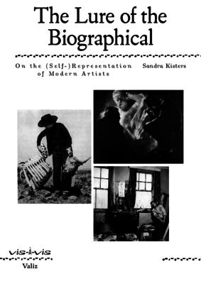 Sandra Kisters, The Lure of the Biographical. On the (Self-) Representation of Modern Artists, Amsterdam: Valiz 2017.pdf
